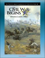 Cover for 'The Civil War Begins: Opening Clashes, 1861 - Fort Sumter, Virginia and Bull Run, The Fight for Missouri, From Belmont to Port Royal'