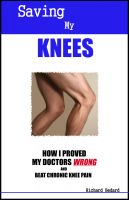 Cover for 'Saving My Knees: How I Proved My Doctors Wrong and Beat Chronic Knee Pain'