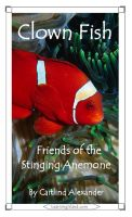 Cover for 'Clown Fish: Friends of the Stinging Anemone'