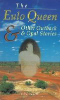 Cover for 'The Eulo Queen and Other Outback and Opal Stories'