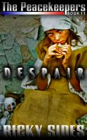 Cover for 'The Peacekeepers, Book 11 Despair By Ricky Sides'