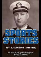 Cover for 'Sports Stories: Roy B. Clogston (1905-1995)'
