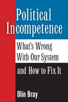 Cover for 'Political Incompetence: What's Wrong With Our System and How To Fix It'