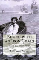 Cover for 'Bound with an Iron Chain: The Untold Story of How the British Transported 50,000 Convicts to Colonial America'
