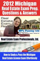 Cover for '2012 Michigan Real Estate Exam Prep. Questions and Answers - How to Study and Pass the Michigan Real Estate License Exam Effortlessly [LIMITED EDITION]'