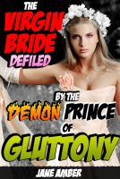 Cover for 'The Virgin Bride Defiled by the Demon Prince of Gluttony (Rough Tentacle Sex Erotica)'