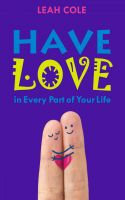 Cover for 'Have Love - in Every Part of Your Life'