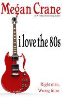 Megan Crane - I Love The 80s