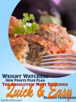 Cover for 'Weight Watchers New Points Plus Plan The Absolutely Most Delicious Quick and Easy Recipes Cookbook'