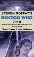 Steven Cooper - Steven Moffat's Doctor Who 2010, The Critical Fan's Guide to Matt Smith's First Series (Unauthorized)