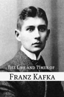 Cover for 'The Life and Times of Franz Kafka'