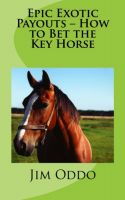 Cover for 'Epic Exotic Payouts – How to Bet the Key Horse'