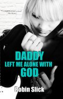Cover for 'Daddy Left Me Alone With God'
