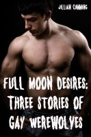 Cover for 'Full Moon Desires: Three Stories of Gay Werewolves (Monster Sex)'