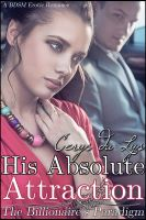 Cover for 'His Absolute Attraction: The Billionaire's Paradigm (#2) (A BDSM Erotic Romance) (The Billionaire's Ultimatum, Book Two)'