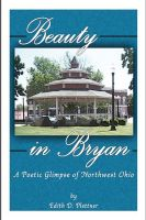 Cover for 'Beauty In Bryan, A Poetic Glimpse Of Northwest Ohio'