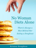 Cover for 'No Woman Diets Alone - There's Always a Man Behind Her Eating a Doughnut'