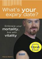Cover for 'What's Your Expiry Date? Embrace Your Mortality - Live With Vitality'