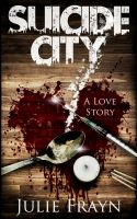Cover for 'Suicide City, A Love Story'