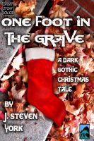 Cover for 'One Foot in the Grave-A Holiday Short Short Story'