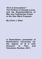 "Cover for '""Evil is Everywhere"" The Politics of George Lucas and the Representations of War and Totalitarian Power in the Star Wars Prequels'"