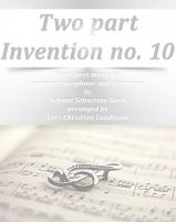 Cover for 'Two part Invention no. 10 Pure sheet music for soprano saxophone and trombone by Johann Sebastian Bach arranged by Lars Christian Lundholm'