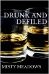 Drunk And Defiled (First Time, Taboo) by Misty Meadows