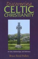 Cover for 'Discovering Celtic Christianity - Its Roots, Relationships, and Relevance'