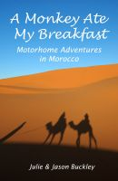 Cover for 'A Monkey Ate My Breakfast : Motorhome Adventures In Morocco'