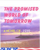 Cover for 'The Promised World of Tomorrow--A Novel of 1939'