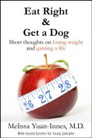 Cover for 'Eat Right and Get a Dog: Short Thoughts on Losing Weight and Gaining a Life'