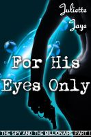 Juliette Jaye - For His Eyes Only (The Spy and the Billionaire Part 1) (An Erotic Romance Spy Thriller)