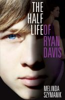 Cover for 'The Half Life of Ryan Davis'