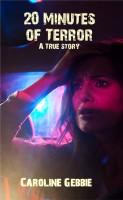 Caroline Gebbie - 20 Minutes of Terror - A True Story