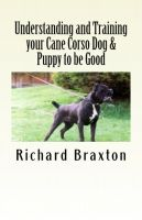 Cover for 'Understanding and Training your Cane Corso Dog & Puppy to be Good'
