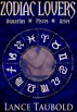 Zodiac Lovers - Book 1 Aquarius, Pisces, Aries by Lance Taubold