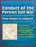 Cover for 'Conduct of the Persian Gulf War - Final Report To Congress - Invasion of Kuwait, Saddam Hussein, Operation Desert Shield and Desert Storm, Maritime Interception, Air and Ground Campaign'