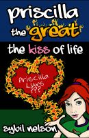 Cover for 'Priscilla the Great: The Kiss of Life (Book #2)'