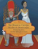 Cover for 'The Magical Crystal Island of Morzzagal Where the King and His Three Sons Lived'