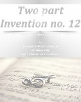 Cover for 'Two part Invention no. 12 Pure sheet music for clarinet and cello by Johann Sebastian Bach arranged by Lars Christian Lundholm'