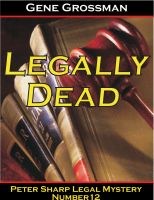 Cover for 'Legally Dead - Peter Sharp Legal Mystery #12'