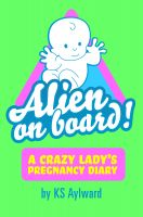 Cover for 'Alien on Board - A Crazy Lady's Pregnancy Diary'