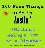 Cover for '100 Free Things to do in ----Austin--- While Avoiding Bums and Hipsters'