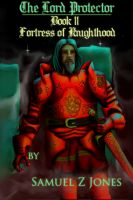 Cover for 'The Lord Protector Book II: Fortress of Knighthood'