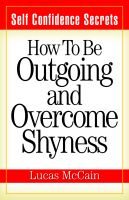 Cover for 'Self Confidence Secrets: How To Be Outgoing and Overcome Shyness'