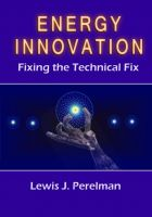Cover for 'Energy Innovation: Fixing the Technical Fix'