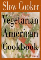 Cover for 'Slow Cooker Vegetarian: American Cookbook'