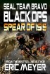 SEAL Team Bravo: Black Ops - Spear of ISIS by Eric Meyer