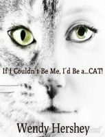 Cover for 'If I Couldn't Be Me, I'd Be a...CAT!'