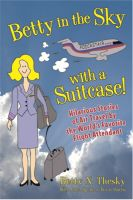 Cover for 'Betty in the Sky with a Suitcase: Hilarious Stories of Air Travel by the World's Favorite Flight Attendant'